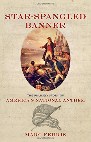 Star-Spangled Banner: The Unlikely Story of America's National Anthem PDF