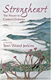 img - for Strongheart: The Power to Control Diabetes by Terri Wood Jerkins (2004-01-06) book / textbook / text book
