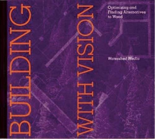 Building with Vision: Optimizing and Finding Alternatives to Wood (Wood Reduction Trilogy), Imhoff, Daniel