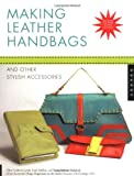Making Leather Handbags and Other Stylish Accessories Ellen Goldstein-Lynch