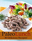 Paleo Lunch - 30 Delicious Recipes (Perfectly Paleo)