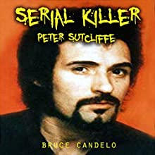 Serial Killer Peter Sutcliffe Audiobook by Bruce Candelo Narrated by Violet Ward