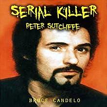 Serial Killer Peter Sutcliffe | Livre audio Auteur(s) : Bruce Candelo Narrateur(s) : Violet Ward