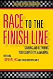 img - for Race to The Finish Line...Gaining and Retaining Your Competitive Advantage by Marty Coates (2016-05-03) book / textbook / text book