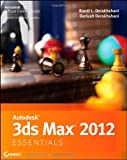 Randi L. Derakhshani Autodesk 3ds Max 2012 Essentials (Autodesk Official Training Guides)