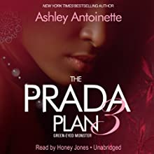 The Prada Plan 3: Green -Eyed Monster (       UNABRIDGED) by Ashley Antoinette Narrated by Honey Jones
