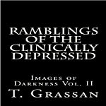 Ramblings of the Clinically Depressed: Images of Darkness, Vol. II | T. Grassan
