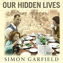 Our Hidden Lives: The Every Diaries of a Forgotten Britain Audiobook by Simon Garfield Narrated by Simon Garfield, Amanda Carlton, Christopher Scott, Jeffrey Perry, Joan Walker, Moir Leslie