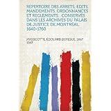 Repertoire Des Arrets, Edits, Mandements, Ordonnances Et Reglements: Conservés Dans Les Archives Du Palais De...