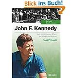 John F. Kennedy: Vom mächtigsten Mann der Welt zum Mythos