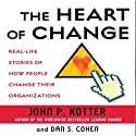 The Heart of Change: Real-Life Stories of How People Change Their Organizations (       UNABRIDGED) by John P. Kotter, Dan S. Cohen Narrated by Oliver Wyman