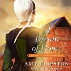 A Dream of Home: Hearts of the Lancaster Grand Hotel, Book 3 Hörbuch von Amy Clipston Gesprochen von: Amy Melissa Bentley