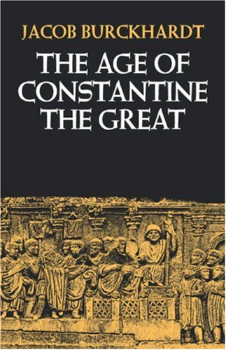 The Age of Constantine the Great, JACOB BURCKHARDT