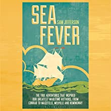 Sea Fever: The True Adventures That Inspired Our Greatest Maritime Authors, from Conrad to Masefield, Melville and Hemingway (       UNABRIDGED) by Sam Jefferson Narrated by Stephen Thorne