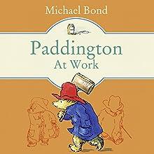 Paddington at Work Audiobook by Michael Bond Narrated by Hugh Bonneville