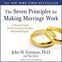 The Seven Principles for Making Marriage Work: A Practical Guide from the Country's Foremost Relationship Expert (       UNABRIDGED) by John M.; Nan Gottman; Silver Narrated by John Allen Nelson