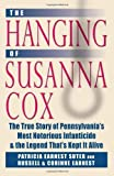 img - for The Hanging of Susanna Cox: The True Story of Pennsylvania's Most Notorious Infanticide and the Legend That's Kept It Alive by Suter, Patricia Earnest, Earnest, Russell, Earnest, Corrine (2010) Hardcover book / textbook / text book