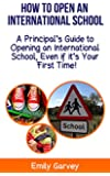 How to Open an International School: A Principal's Guide to  Opening an International School, Even if it's Your First Time