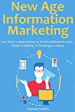 New Age Information Marketing: Two Ways to Make Money as an Info-Marketer in 2016... Kindle Publishing  & Teaching on Udemy (bundle)
