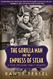 img - for The Gorilla Man and the Empress of Steak: A New Orleans Family Memoir (Willie Morris Books in Memoir and Biography) book / textbook / text book