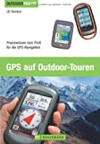 GPS auf Outdoor-Touren: Praxiswissen vom Profi für die GPS-Navigation