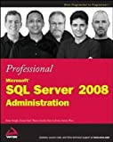 img - for Professional Microsoft SQL Server 2008 Administration (Wrox Programmer to Programmer) by Knight, Brian, Patel, Ketan, Snyder, Wayne, LoForte, Ross, W published by John Wiley & Sons (2008) book / textbook / text book