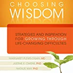 Choosing Wisdom: Strategies and Inspiration for Growing through Life-Changing Difficulties | Margaret Plews-Ogan,Justine Owens,Natalie May