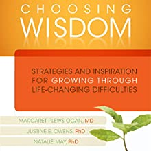 Choosing Wisdom: Strategies and Inspiration for Growing through Life-Changing Difficulties (       UNABRIDGED) by Margaret Plews-Ogan, Justine Owens, Natalie May Narrated by Suzie Althens
