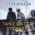 Tanz unter Sternen Hörbuch von Titus Müller Gesprochen von: Günter Merlau