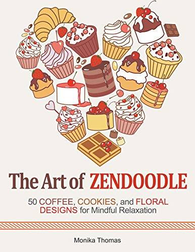 The Art of Zendoodle: 50 Coffee, Cookies, and Floral Designs for Mindful Relaxation (coffie, cookies, floral pattern)