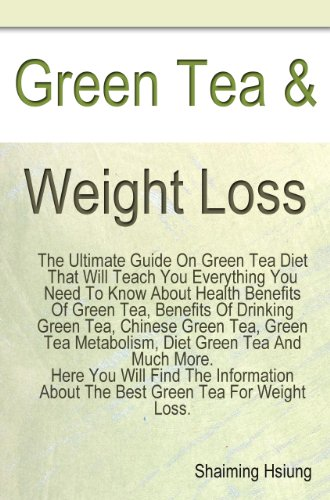 Green Tea Weight Loss. The Ultimate Guide On Green Tea Diet That Will Teach You Everything You Need To Know About Health Benefits Of Green Tea, Green Tea ... About The Best Green Tea For Weight Loss.