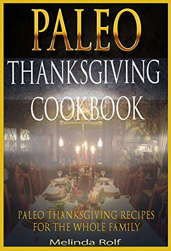 The PaleoThanksgiving Cookbook: Paleo Thanksgiving Recipes for the Whole Family (The Home Life Series Book 16) by Melinda Rolf
