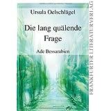 """Die lang qu�lende Frage: Ade Bessarabienvon """"Ursula Oelschl�gel"""""""