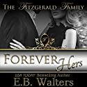Forever Hers: Book Five of the Fitzgerald Family Audiobook by E. B. Walters Narrated by Valerie Gilbert