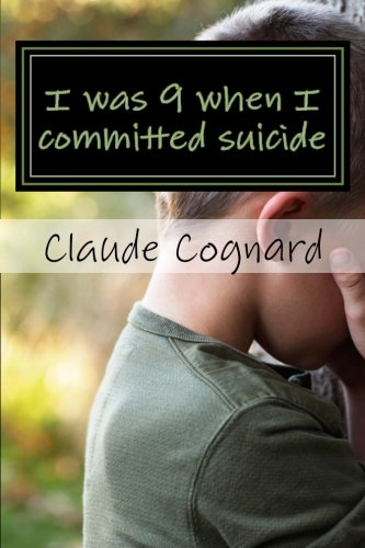 Book: I was 9 when I committed suicide - the way I grew up! by Claude Cognard