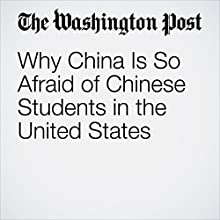 Why China Is So Afraid of Chinese Students in the United States Other by John Pomfret Narrated by Sam Scholl