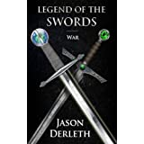 Legend of the Swords - War (Legend of the Swords Series) ~ Jason Derleth