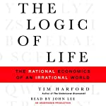 The Logic of Life: The Rational Economics of an Irrational World | Tim Harford