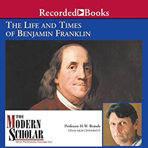 The Modern Scholar: The Life and Times of Benjamin Franklin | [H.W. Brands]