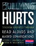 img - for Bullying Hurts: Teaching Kindness Through Read Alouds and Guided Conversations book / textbook / text book