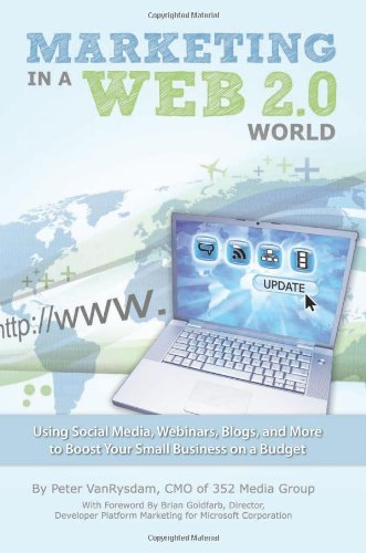 Marketing in a Web 2.0 World Using Social Media, Webinars, Blogs, and More to Boost Your Small Business on a Budget (Sales Marketing)