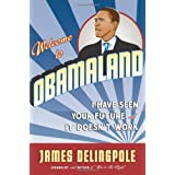Welcome to Obamaland: I've Seen Your Future, and it Doesn't Workby James Delingpole