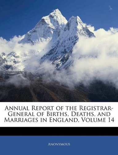 Annual Report of the Registrar-General of Births, Deaths, and Marriages in England, Volume 14