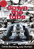 Down the Tube the Jubilee Line Judy Worham