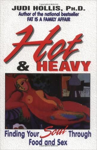 Hot & Heavy: Finding Your Soul Through Food and Sex