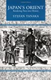 Stefan Tanaka Japan's Orient: Rendering Pasts into History
