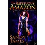 The Impetuous Amazon: Alliance of the Amazons, Book 2 | Sandy James