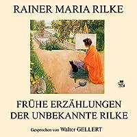 Frühe Erzählungen: Der unbekannte Rilke Hörbuch