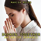 Broken Together: An Amish Romance Hörbuch von Marisa Meyer Gesprochen von: Michael Stuhre