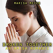Broken Together: An Amish Romance Audiobook by Marisa Meyer Narrated by Michael Stuhre